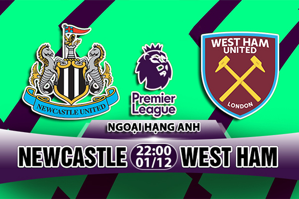 Nhận định Newcastle vs West Ham