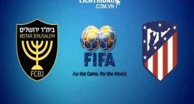 Dự đoán Beitar Jerusalem vs Atletico Madrid, 23h30 ngày 21/5