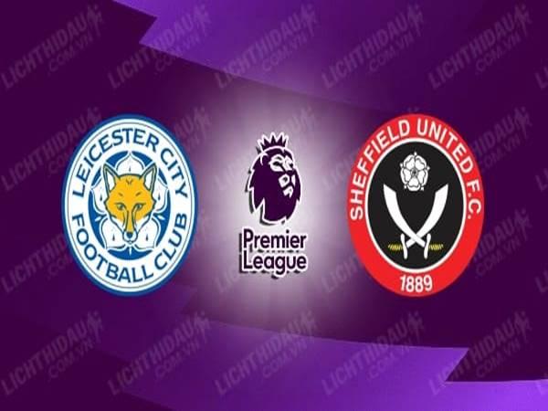 Nhận định kèo Leicester vs Sheffield Utd, 00h00 ngày 17/7