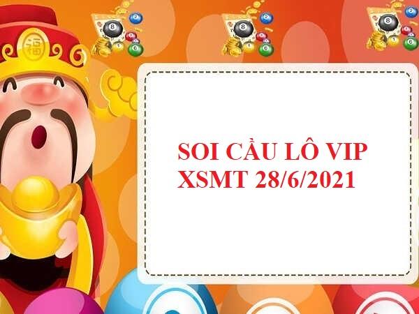 Soi cầu lô VIP KQXSMT 28/6/2021 thứ 2