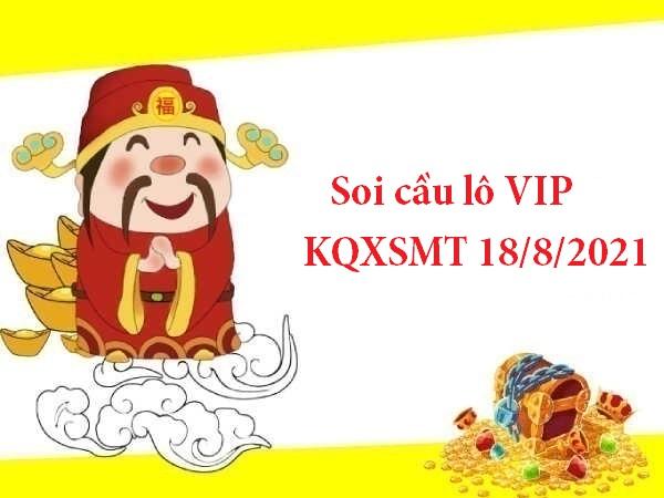 Soi cầu lô VIP KQXSMT 18/8/2021 hôm nay