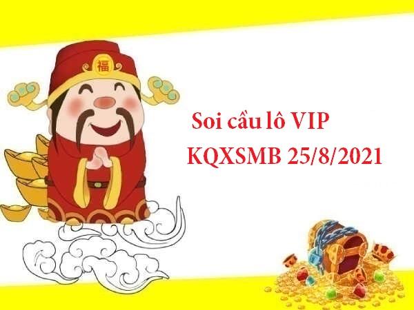 Soi cầu lô VIP KQXSMB 25/8/2021 thứ 4