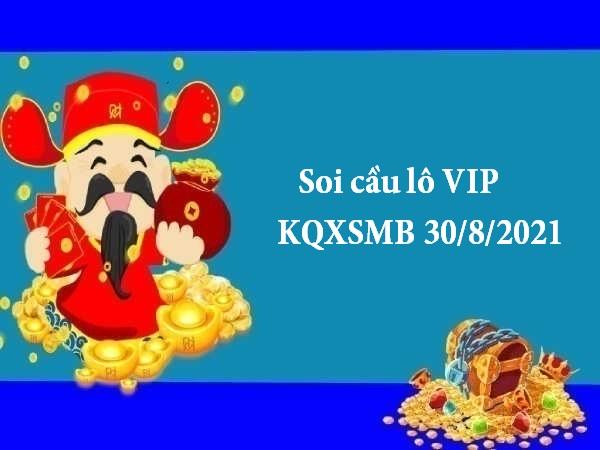 Soi cầu lô VIP KQXSMB 30/8/2021 hôm nay