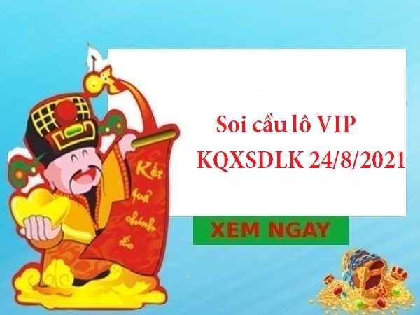 Soi cầu lô VIP KQXSDLK 24/8/2021 thứ 3